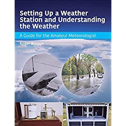 Setting Up a Weather Station and Understanding the Weather: A Guide for the Amateur Meteorologist