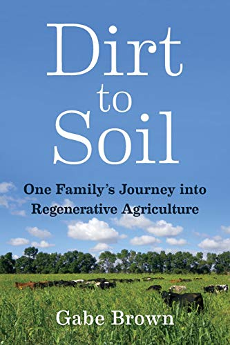 Dirt to Soil: One Family's Journey into Regenerative Agriculture (Call Center Management Best Practices)