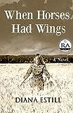 When Horses Had Wings, Diana Estill, 0979970881
