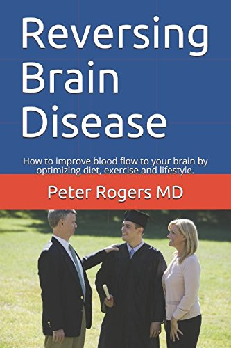 Reversing Brain Disease: How to improve blood flow to your brain by optimizing diet, exercise and lifestyle.