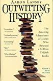 Front cover for the book Outwitting History: The Amazing Adventures of a Man Who Rescued a Million Yiddish Books by Aaron Lansky