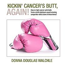 KICKIN' CANCER'S BUTT, AGAIN!: HOW TO FIGHT CANCER WITH FAITH