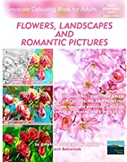 Flowers, Landscapes and Romantic Pictures - Grayscale Colouring Book for Adults (Deshading): Ready to Paint or Colour Adult Colouring Book with Lovely and Relaxing Colouring Pages