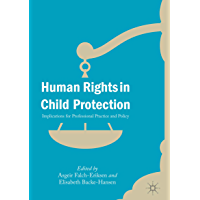 Human Rights in Child Protection: Implications for Professional Practice and Policy (English Edition)