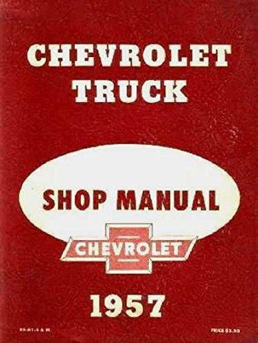 FULLY ILLUSTRATED 1957 CHEVROLET TRUCK & PICKUP REPAIR SHOP & SERVICE MANUAL - For panel, platform, suburban, light, medium, heavy duty trucks ½_¾_1_1 ½_ 2 & 2 ½-ton, Cameo, Conventional, Low Cab Forward, Forward Control, Bus CHEVY 57