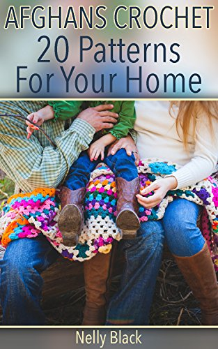Afghans Crochet: 20 Patterns For Your Home: (Crochet Patterns, Crochet Stitches)