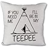 "If you need me I'll be in my teepee - 18"" Pillow Cover"