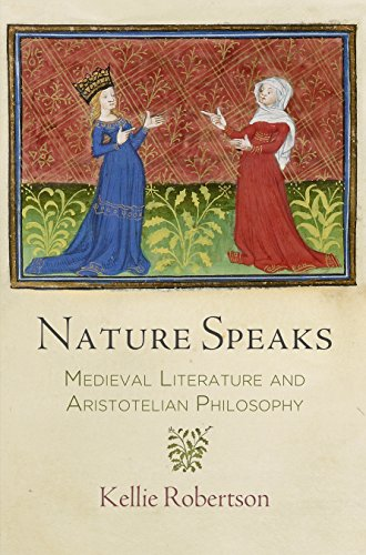 Nature Speaks: Medieval Literature and Aristotelian Philosophy (The Middle Ages Series)