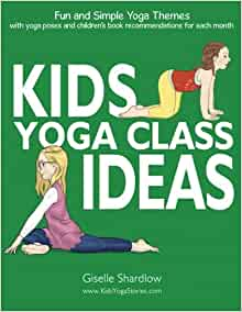 Kids Yoga Class Ideas Fun And Simple Yoga Themes With Yoga Poses And Children S Book Recommendations For Each Month Shardlow Giselle 9781943648252 Amazon Com Books
