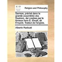 Sermon, Prch Dans La Grande Assemble Des Quakers, de Londres Par Le Fameux Frere E: Elwall, Dit L'Inspir. Traduit de L'Anglois.