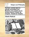 Sermon, préché dans la grande assemblée des Quakers, de Londres par le fameux frere E: Elwall, dit l Inspiré. Traduit de l anglois. (French Edition)