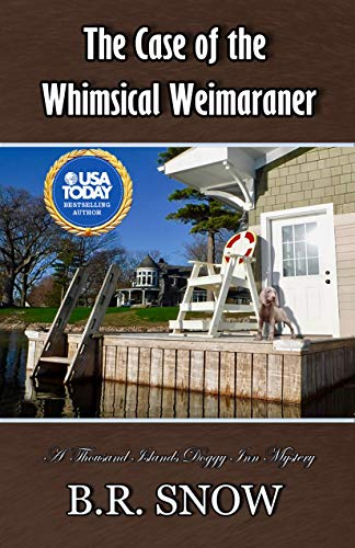 The Case of the Whimsical Weimaraner (The Thousand Islands Doggy Inn Mysteries Book 24) by [Snow, B.R.]