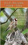 Histoires naturelles (Illustré avec photos): Littérature française de Jules Renard (1864 - 1910) écrivain et auteur dramatique français. (French Edition)
