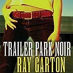 Trailer Park Noir | Ray Garton
