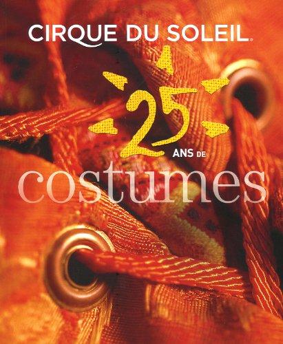 Cirque Du Soleil Costumes Book (Cirque du Soleil : 25 ans de costumes)