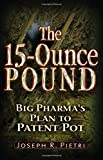 The 15 Ounce Pound: Big Pharma's Plan to Patent Pot