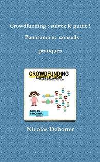 Crowdfunding : Suivez Le Guide ! - Panorama Et Conseils Pratiques par Nicolas Dehorter