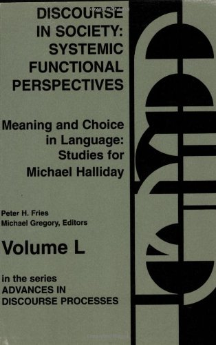 Discourse in Society: Systemic Functional Perspectives (Studies for Michael Halliday, Vol 2) (v. 2)