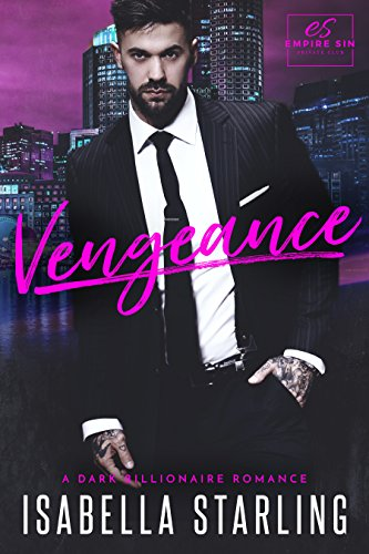 Vengeance: A Dark Billionaire Romance (Empire Sin) by [Starling, Isabella]