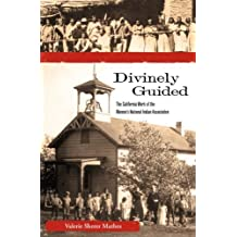 Divinely Guided: The California Work of the Women's National Indian Association (Women, Gender, and the West) by Valerie Sherer Mathes (2012-04-15)