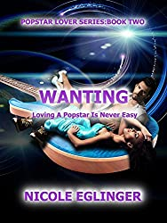 WANTING: POPSTAR LOVER SERIES (POPSTAR LOVER SERIES BOOK TWO 2)