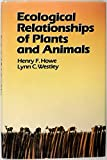 Ecological Relationships of Plants and Animals, Howe, Henry F. and Westley, Lynn C., 0195044312