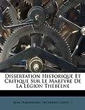 Dissertation Historique et Critique Sur le Martyre de la Légion Thébéene, Jean Dubourdieu, 1246287099