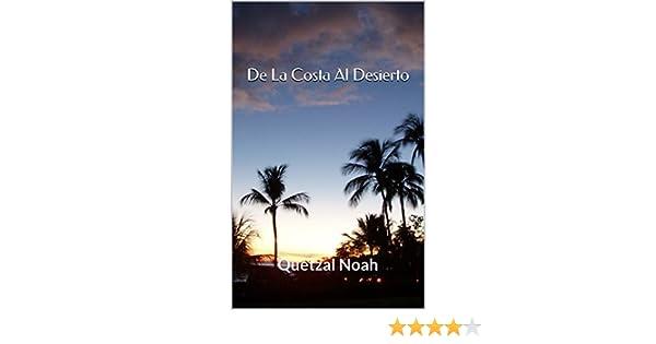 Amazon.com: De La Costa Al Desierto: Quetzal Noah (Spanish Edition) eBook: Quetzal Noah: Kindle Store