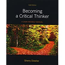 Becoming a Critical Thinker: A User Friendly Manual (6th Edition)
