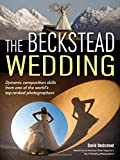 img - for The Beckstead Wedding: Dynamic Composition Skills From One of the World's Top-Ranked Photographers book / textbook / text book