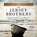 The Jersey Brothers: A Missing Naval Officer in the Pacific and His Family's Quest to Bring Him Home Audiobook by Sally Mott Freeman Narrated by Cassandra Campbell