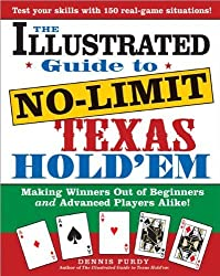 The Illustrated Guide to No-Limit Texas Hold'em: Making Winners out of Beginners and Advanced Players Alike! by Dennis Purdy (2006-05-01)
