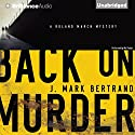 Back on Murder: A Roland March Mystery, Book 1 Audiobook by J. Mark Bertrand Narrated by Mel Foster