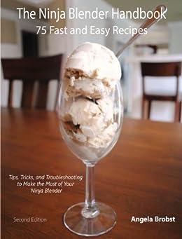 The Ninja Blender Handbook: 75 Fast and Easy Recipes by [Brobst, Angela]