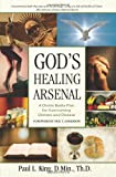 God's Healing Arsenal : A 40-Day Divine Battle Plan for Overcoming Distress and Disease, King, Paul L., 0882700111