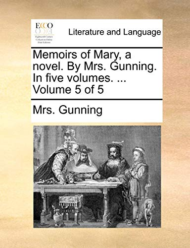 Memoirs of Mary, a novel. By Mrs. Gunning. In five volumes. ...  Volume 5 of 5 Mrs. Gunning