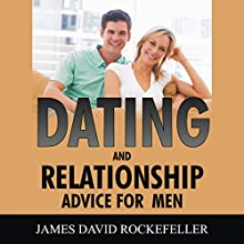 Dating and Relationship Advice for Men Audiobook by James David Rockefeller Narrated by Tony Acland