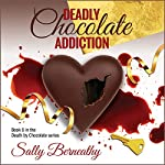 Deadly Chocolate Addiction: Death by Chocolate, Volume 6   Sally Berneathy