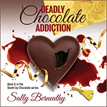 Deadly Chocolate Addiction: Death by Chocolate, Volume 6 Audiobook by Sally Berneathy Narrated by Sarianna Gregg