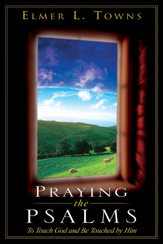 Praying the Psalms: To Touch God and Be Touched by Him (Praying the Scriptures (Destiny Images))