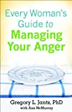 Every Woman's Guide to Managing Your Anger, Ann McMurray and Gregory L. Jantz, 0800733142