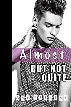 Almost But Not Quite by [Spector, Amy]