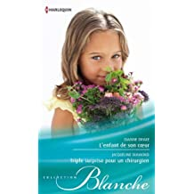 L'enfant de son coeur - Triple surprise pour un chirurgien (Blanche) (French Edition)