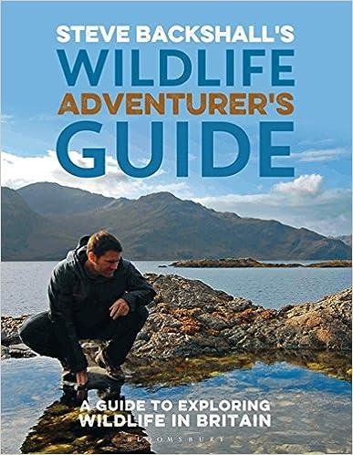 Steve Backshall's Wildlife Adventurer's Guide: A Guide to Exploring Wildlife in Britain