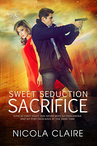 Sweet Seduction Sacrifice (Sweet Seduction, Book 1): A Love At First Sight Romantic Suspense Series (Seduction At Its Best)