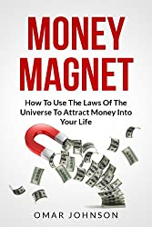 Money Magnet: How To Use The Laws Of The Universe To Attract Money Into Your Life (English Edition)