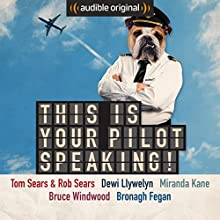 This Is Your Pilot Speaking!: An Audible Original Performance by Tom Sears, Rob Sears, Miranda Kane, Bruce Winwood Narrated by Mitch Benn, Kevin Eldon, Hugh Dennis, Jon Holmes,  full cast