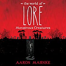The World of Lore, Volume 1: Monstrous Creatures Audiobook by Aaron Mahnke Narrated by Aaron Mahnke