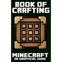 Minecraft: Book of Crafting (Book of Minecraft - Unofficial Minecraft Guides -  Minecraft Books for kids, Minecraft Handbooks, Childrens minecraft books 1)