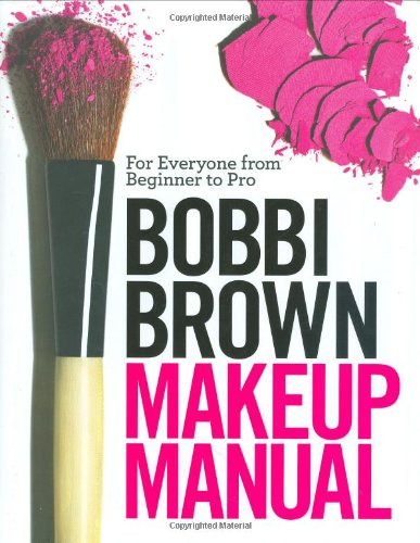 Bobbi Brown Makeup Manual: For Everyone from Beginner to - Shape Have What You Face Do